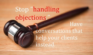 """Why you should stop """"overcoming objections"""" (and how to do it)"""