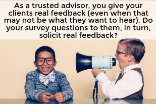As a trusted advisor, you give your clients real feedback