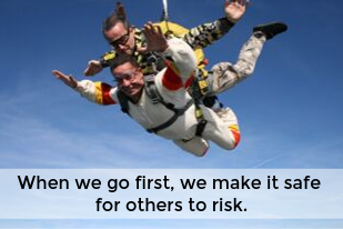 When we go first, we make it safe for others to risk